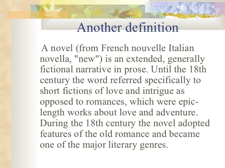 Another definition  <ul><li>A novel (from French nouvelle Italian novella, &quot;new&quot;) is an extended, generally fict...