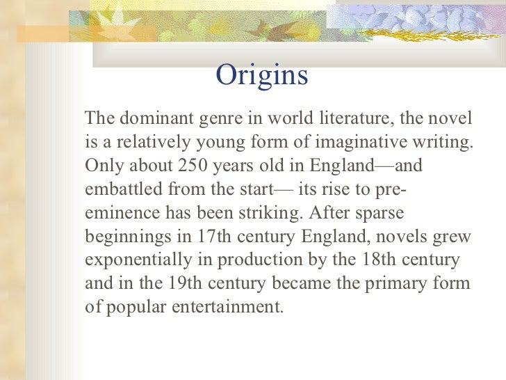 Origins  <ul><li>The dominant genre in world literature, the novel is a relatively young form of imaginative writing. Only...