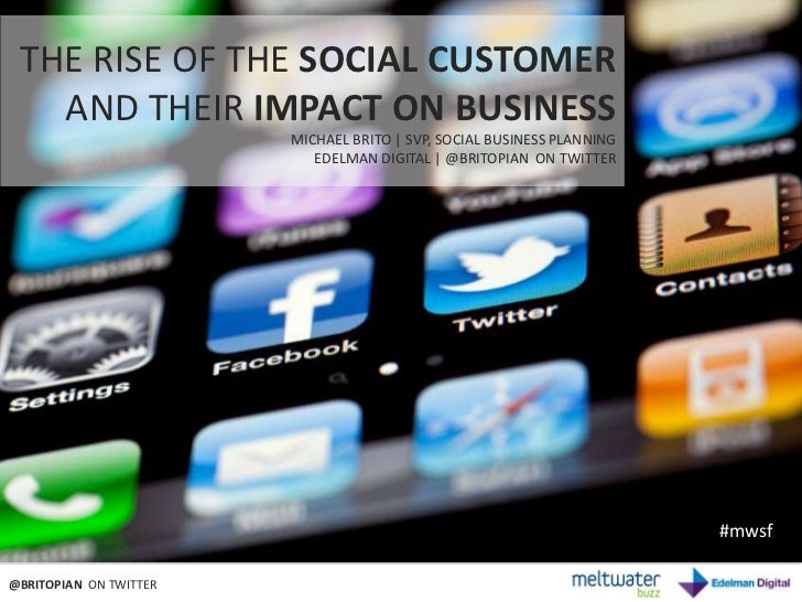 THE RISE OF THE SOCIAL CUSTOMER   AND THEIR IMPACT ON BUSINESS                        MICHAEL BRITO   SVP, SOCIAL BUSINESS...