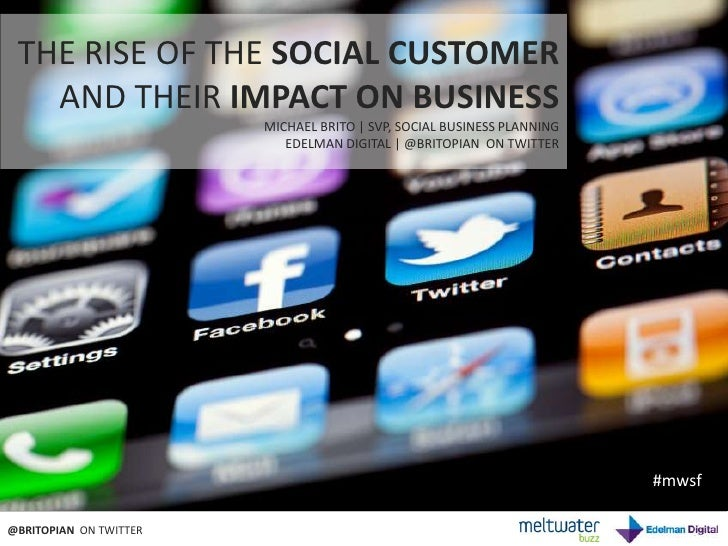 THE RISE OF THE SOCIAL CUSTOMER  <br />AND THEIR IMPACT ON BUSINESS<br />MICHAEL BRITO | SVP, SOCIAL BUSINESS PLANNING<br ...