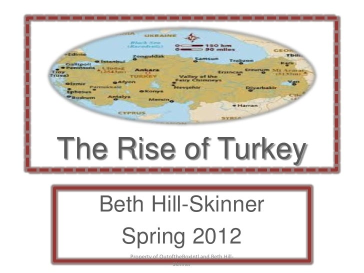 The Rise of Turkey   Beth Hill-Skinner     Spring 2012      Property of OutoftheBoxIntl and Beth Hill-                    ...