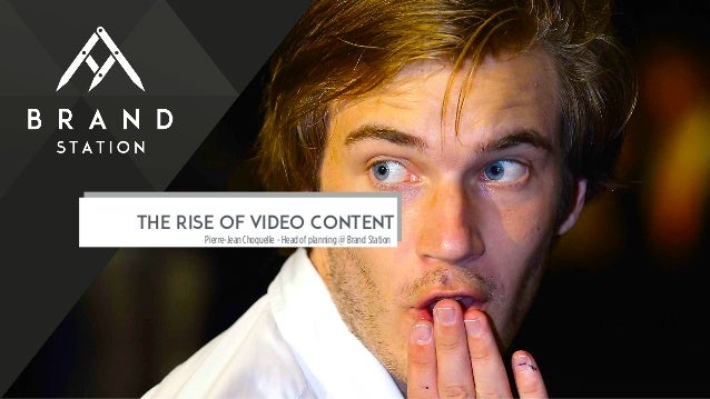 THE RISE OF VIDEO CONTENT Pierre-Jean Choquelle - Head of planning @ Brand Station