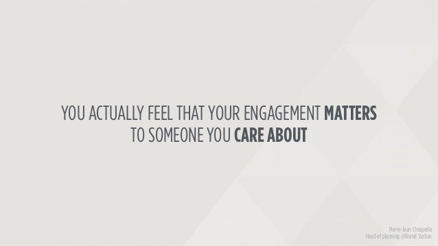 YOU ACTUALLY FEEL THAT YOUR ENGAGEMENT MATTERS TO SOMEONE YOU CARE ABOUT Pierre-Jean Choquelle Head of planning @Brand Sta...