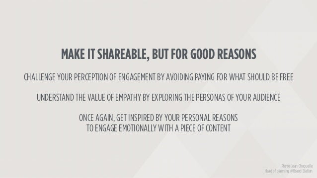 MAKE IT SHAREABLE, BUT FOR GOOD REASONS CHALLENGE YOUR PERCEPTION OF ENGAGEMENT BY AVOIDING PAYING FOR WHAT SHOULD BE FREE...