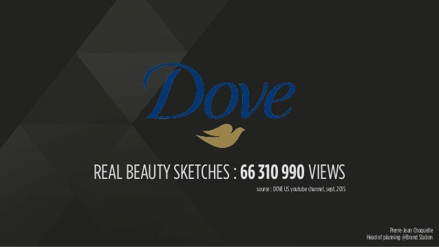 Pierre-Jean Choquelle Head of planning @Brand Station REAL BEAUTY SKETCHES : 66 310 990 VIEWS source : DOVE US youtube cha...