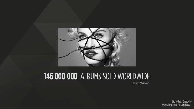 Pierre-Jean Choquelle Head of planning @Brand Station 146 000 000 ALBUMS SOLD WORLDWIDE source : Wikipedia