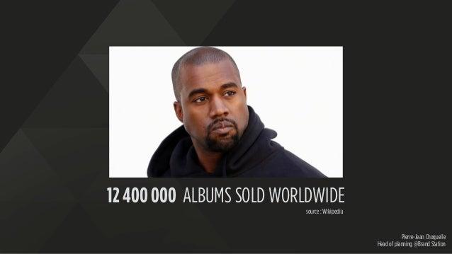 Pierre-Jean Choquelle Head of planning @Brand Station 12 400 000 ALBUMS SOLD WORLDWIDE source : Wikipedia