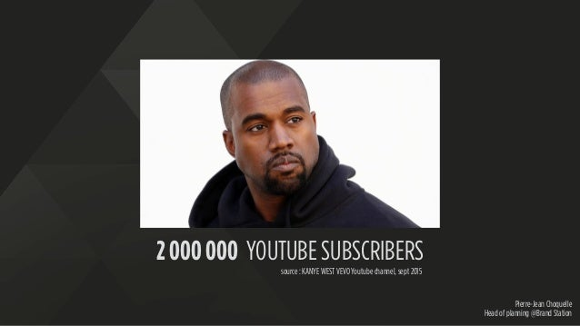 Pierre-Jean Choquelle Head of planning @Brand Station 2 000 000 YOUTUBE SUBSCRIBERS source : KANYE WEST VEVO Youtube chann...
