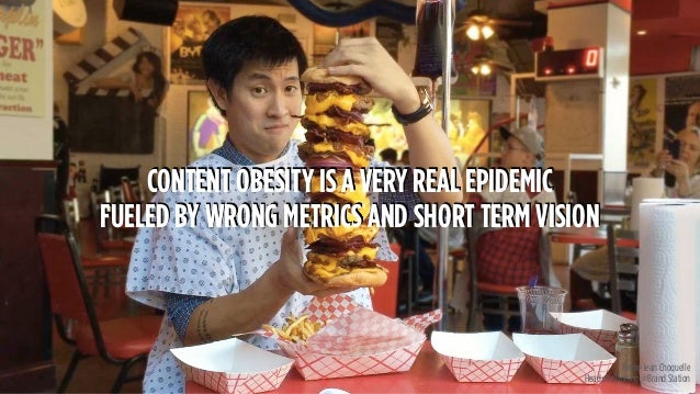 Pierre-Jean Choquelle Head of planning @Brand Station CONTENT OBESITY IS A VERY REAL EPIDEMIC FUELED BY WRONG METRICS AND ...