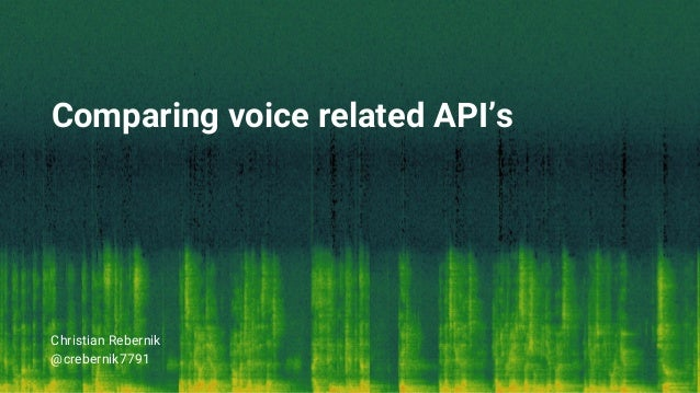 Comparing voice related API's Christian Rebernik @crebernik7791