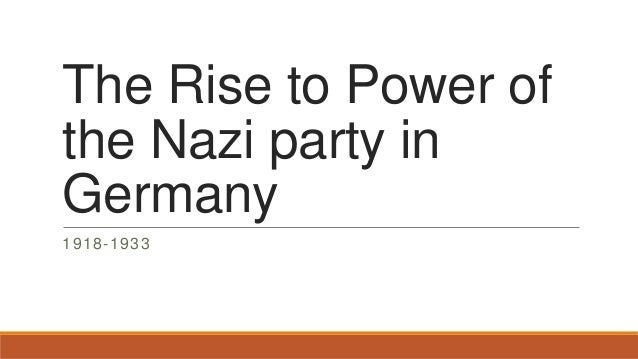 The Rise to Power of the Nazi party in Germany 1918-1933