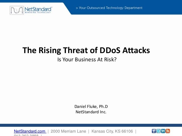 The Rising Threat of DDoS Attacks Is Your Business At Risk? NetStandard.com | 2000 Merriam Lane | Kansas City, KS 66106 | ...