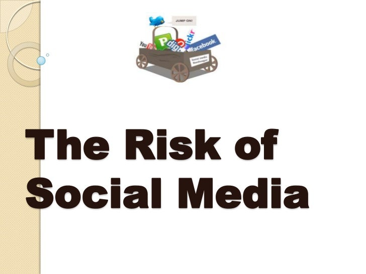 The Risk ofSocial Media