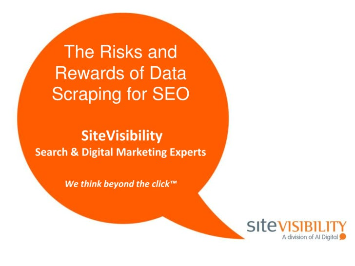 The Risks and Rewards of Data Scraping for SEOSiteVisibilitySearch & Digital Marketing ExpertsWe think beyond the click™<b...