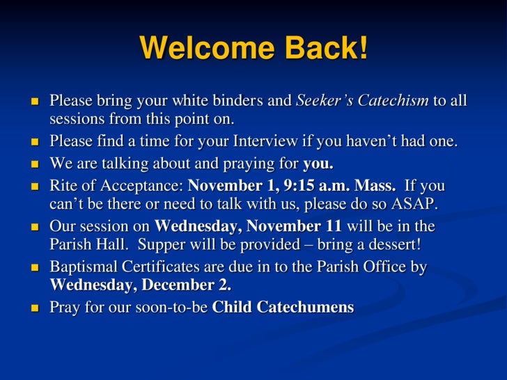 Welcome Back!<br />Please bring your white binders and Seeker's Catechism to all sessions from this point on.<br />Please ...