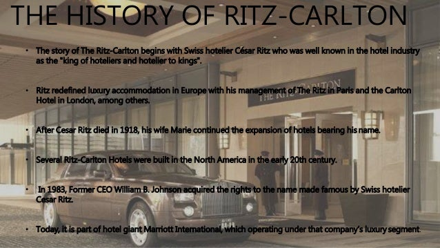 ritz carlton hotel essay The ritz-carlton hotel company aims to succeed in one of the most logistically complex service businesses targeting primarily industry executives, meeting and corporate travel planners and affluent travelers, the atlanta based company manages 25 luxury hotels that pursue the distinction of being the very best in each market.