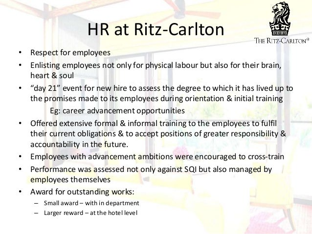 "quality at the ritz carlton hotel company The service quality provided by ritz-carlton stems from their way of treating their customers and employees ie ""the gold standard"" , a combination of three steps of service, the motto, the employee promise, and the twenty basics , to promote employee focus on ritz-carlton's core company value."