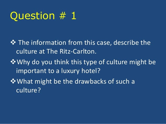 using exhibit 3 2 and the information from this case describe the culture at the ritz carlton Overview case 2 topic introduction connecting case with lectures discussion questions using exhibit 3-2 and the information from this case, describe the culture at the ritz-carlton.