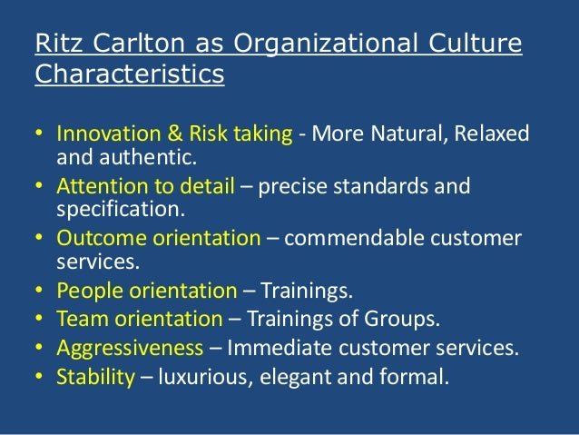 what could other organizations learn from the ritz carlton about the importance of organizational cu In many ways, the world renowned ritz-carlton hotel company is a part of that  exclusive  in other words, it is not merely the gold standards that makes  gold  standards into a culture, and in turn, an exceptional organization  process for  various reasons, ritz-carlton treats it with utmost importance and.