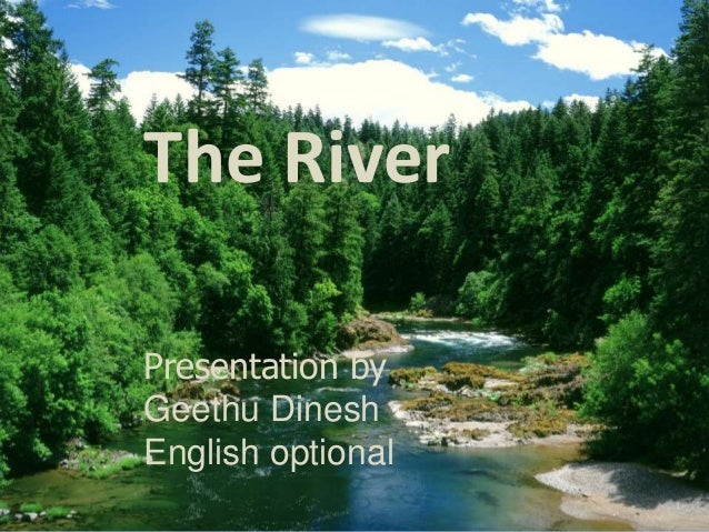 The River  Presentation by  Geethu Dinesh  English optional