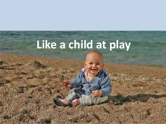 Like a child at play