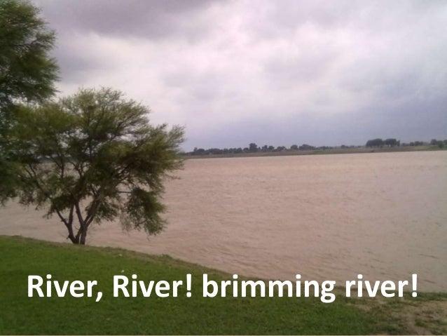 River, River! brimming river!