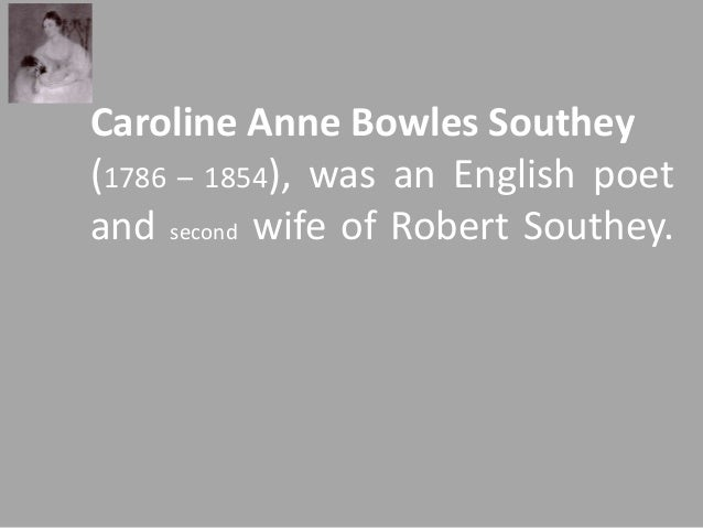 Caroline Anne Bowles Southey  (1786 – 1854), was an English poet  and second wife of Robert Southey.