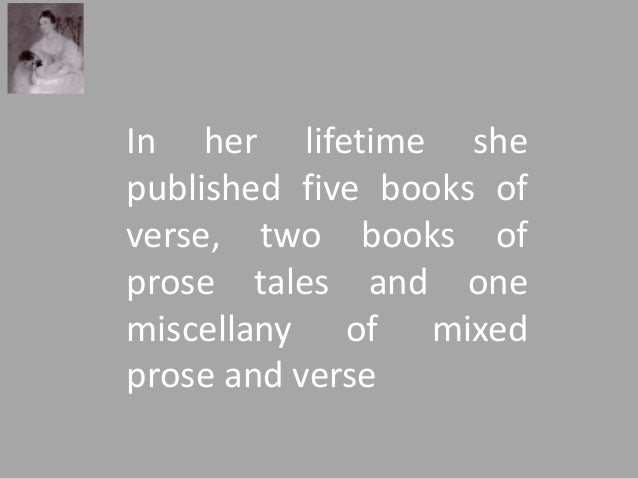 In her lifetime she  published five books of  verse, two books of  prose tales and one  miscellany of mixed  prose and ver...