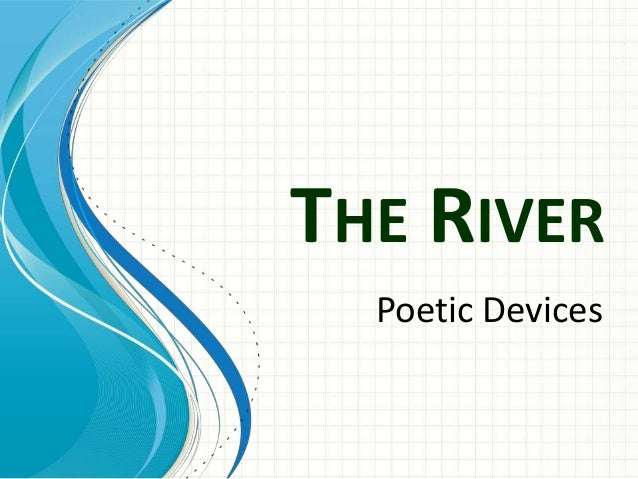 THE RIVER  Poetic Devices