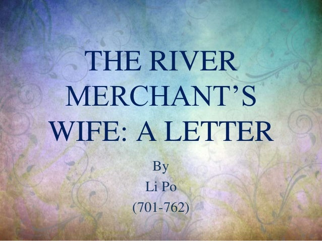 discussion the river merchants wife a letter Wikipedia does not have an encyclopedia article for the river merchant's wife: a letter please search the river merchant's wife: a letter for alternative titles or spellings you may want to read wikisource's entry on the river merchant's wife.