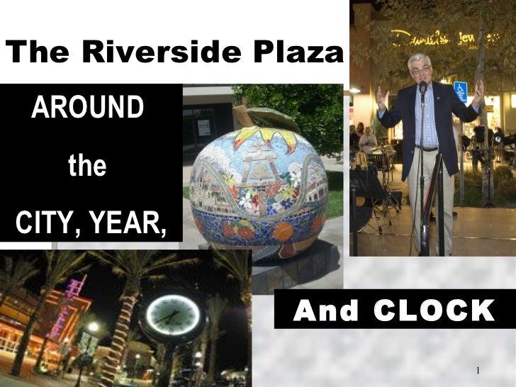 The Riverside Plaza AROUND   theCITY, YEAR,                And CLOCK                        1