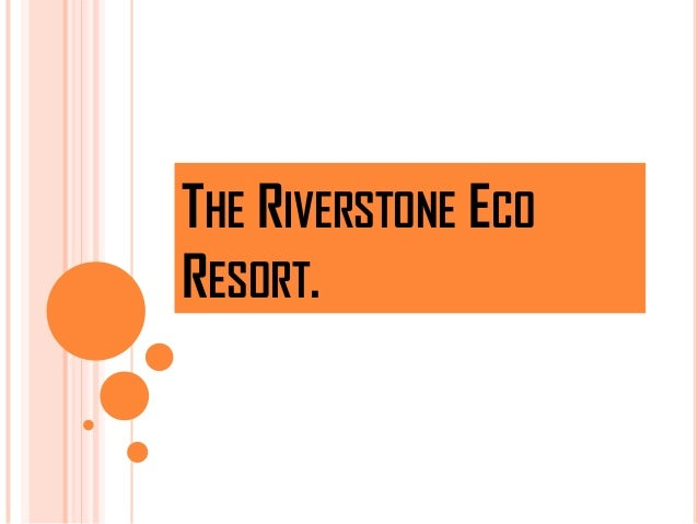 THE RIVERSTONE ECORESORT.
