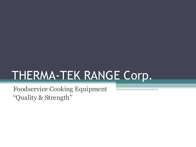 """THERMA-TEK RANGE Corp. Foodservice Cooking Equipment """"Quality & Strength"""""""