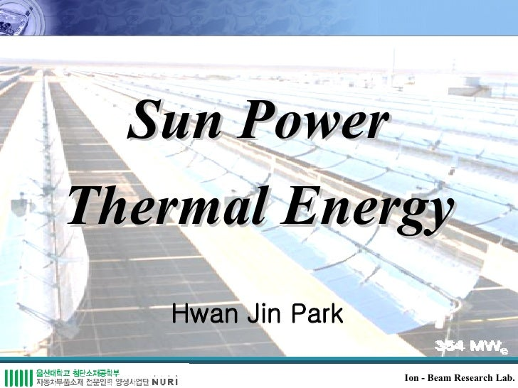 Hwan Jin Park Ion - Beam Research Lab. Sun Power Thermal Energy