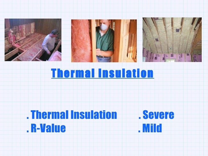 . Thermal Insulation  . Severe . R-Value  . Mild Thermal Insulation