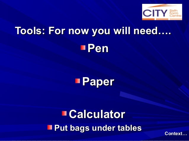 Tools: For now you will need….              Pen             Paper          Calculator       Put bags under tables         ...