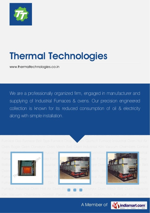 A Member ofThermal Technologieswww.thermaltechnologies.co.inBatch Furnace Continuous Furnace Atmosphere Controlled Furnace...
