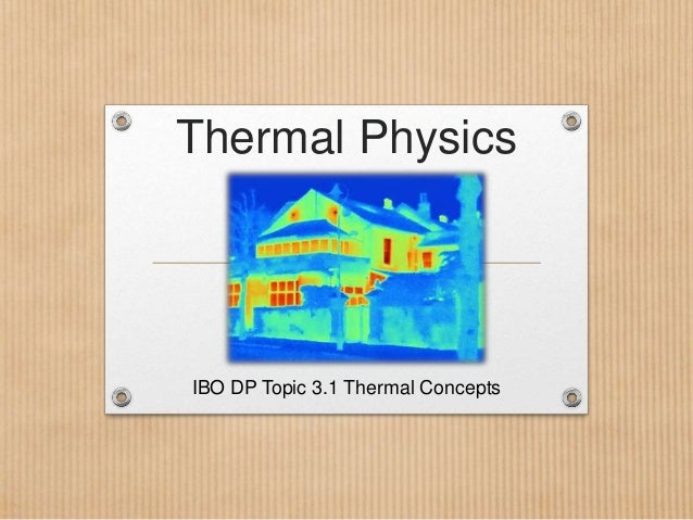 Thermal Physics IBO DP Topic 3.1 Thermal Concepts