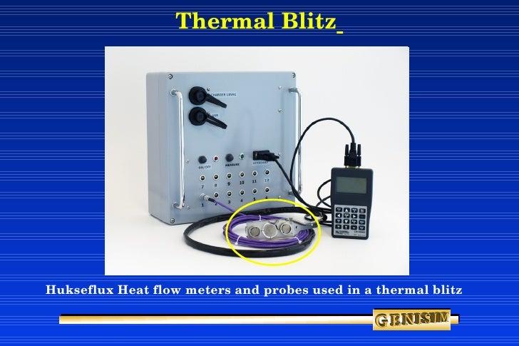 Thermal Blitz   <ul><li>Hukseflux Heat flow meters and probes used in a thermal blitz </li></ul>