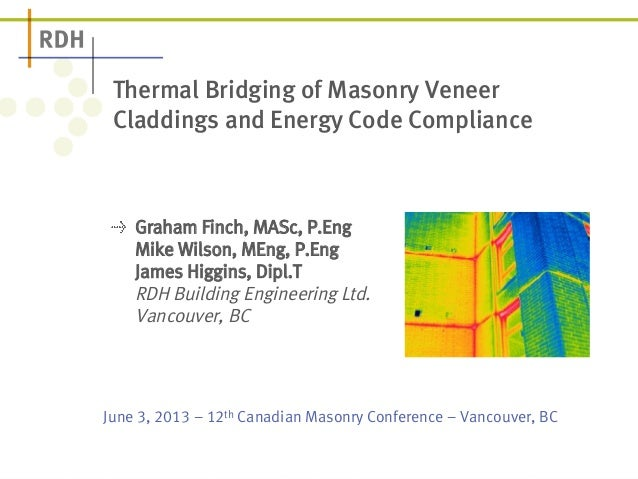 Thermal Bridging of Masonry Veneer  Claddings and Energy Code Compliance  ! Graham Finch, MASc, P.Eng  Mike Wilson, MEng, ...