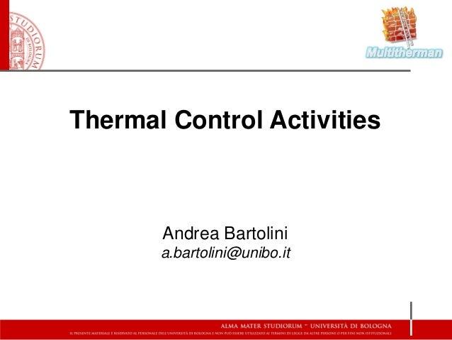 Thermal Control Activities       Andrea Bartolini       a.bartolini@unibo.it