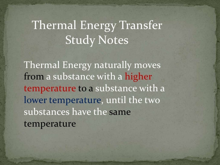 Thermal Energy Transfer      Study NotesThermal Energy naturally movesfrom a substance with a highertemperature to a subst...