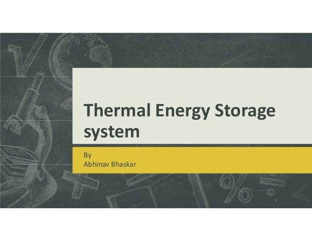 Thermal Energy Storage system By Abhinav Bhaskar 1