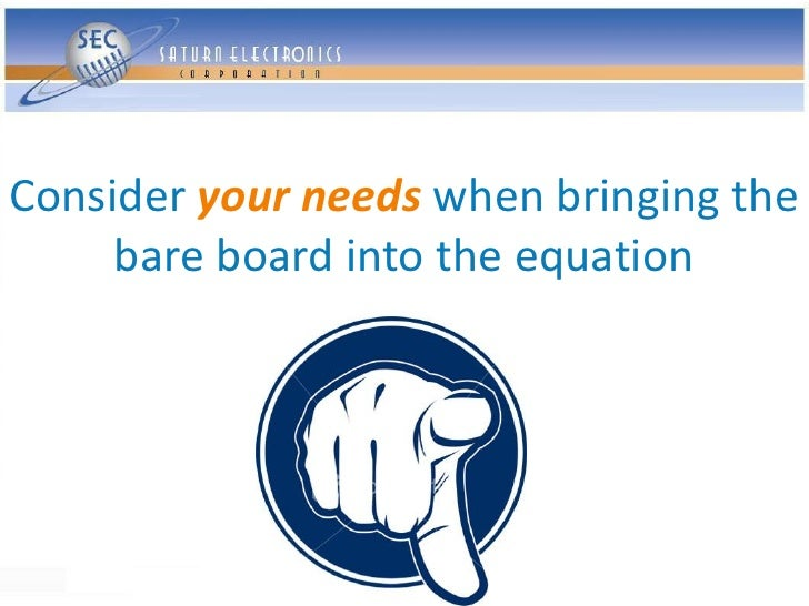 Consider your needs when bringing the      bare board into the equation