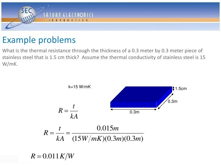 Example problems What is the thermal resistance through the thickness of a 0.3 meter by 0.3 meter piece of stainless steel...