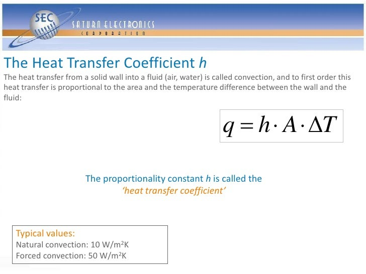 The Heat Transfer Coefficient h The heat transfer from a solid wall into a fluid (air, water) is called convection, and to...