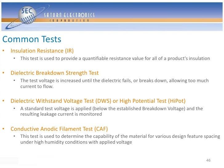 Common Tests • Insulation Resistance (IR)     • This test is used to provide a quantifiable resistance value for all of a ...