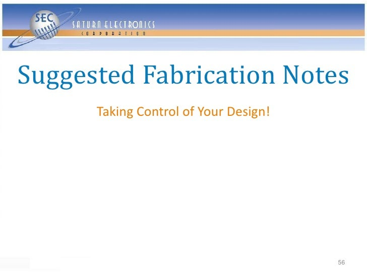 Suggested Fabrication Notes       Taking Control of Your Design!                                            56
