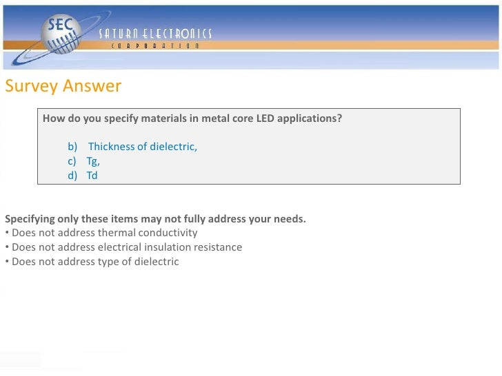 Survey Answer        How do you specify materials in metal core LED applications?              b) Thickness of dielectric,...