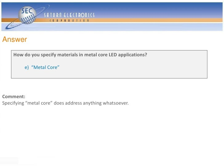 """Answer      How do you specify materials in metal core LED applications?            e) """"Metal Core""""     Comment: Specifyin..."""